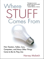 Where Stuff Comes From - How Toasters, Toilets, Cars, Computers and Many Other Things Come To Be As They Are ebook by Harvey Molotch