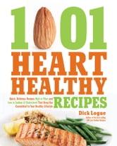 1,001 Heart Healthy Recipes - Quick, Delicious Recipes High in Fiber and Low in Sodium and Cholesterol That Keep You Committed to ebook by Dick Logue