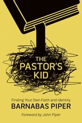 The Pastor's Kid - Finding Your Own Faith and Identity ebook by Barnabas Piper