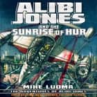 Alibi Jones and The Sunrise of Hur audiobook by