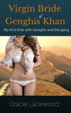 Virgin Captive of Genghis Khan, My First Time with Genghis and The Gang ebook by Gracie Lacewood