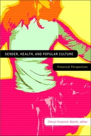Gender, Health, and Popular Culture - Historical Perspectives ebook by Cheryl Krasnick Warsh