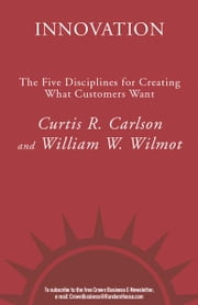 Innovation - The Five Disciplines for Creating What Customers Want ebook by Curtis R. Carlson,William W. Wilmot