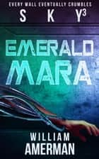 Sky 3: Emerald Mara ebook by William Amerman