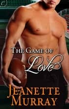 The Game of Love eBook by Jeanette Murray