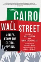 From Cairo to Wall Street - Voices from the Global Spring ebook by Anya Schiffrin, Eamon Kircher-Allen, Joseph E Stiglitz,...