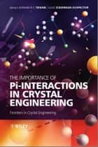 The Importance of Pi-Interactions in Crystal Engineering ebook by Edward R. T. Tiekink,Julio Zukerman-Schpector
