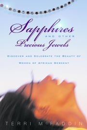 Sapphires and Other Precious Jewels - Discover and Celebrate the Beauty of Women of African Descent ebook by Terri McFaddin
