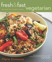 Fresh & Fast Vegetarian - Recipes That Make a Meal ebook by Marie Simmons