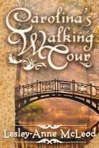 Carolina's Walking Tour ebook by Lesley-Anne McLeod