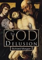 The God Delusion ebook by Richard Morgan