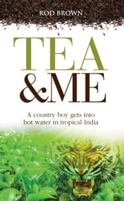 Tea and Me - An Englishman Abroad in India ebook by Rod Brown