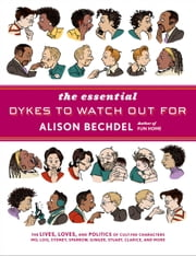 The Essential Dykes to Watch Out For ebook by Alison Bechdel