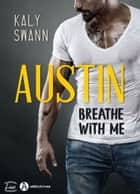 Austin - Breathe with me ebook by Kaly Swann