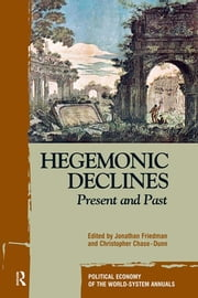 Hegemonic Decline - Present and Past ebook by Jonathan Friedman,Christopher Chase-Dunn