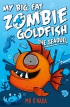 My Big Fat Zombie Goldfish 2: The SeaQuel ebook by Mo O'Hara