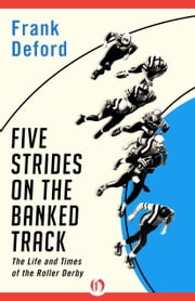 Five Strides on the Banked Track - The Life and Times of the Roller Derby ebook by Frank Deford,Jerry Seltzer,Frank Deford,Walter Iooss Jr.