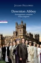 Downton Abbey - Sceneggiatura completa. Prima stagione ebook by Julian Fellowes, Chiara Ujka