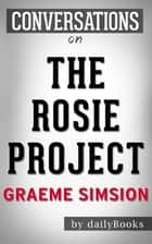 Conversations on The Rosie Project: By Graeme Simsion ebook by Daily Books