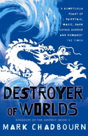 Destroyer of Worlds - Kingdom of the Serpent: Book 3 eBook by Mark Chadbourn