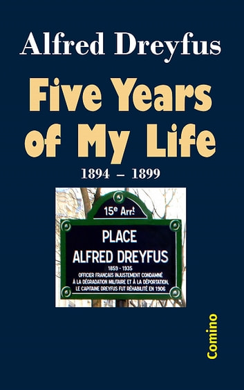 Five Years of My Life - 1894-1899 ebook by Alfred Dreyfus