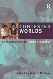 Contested Worlds - An Introduction to Human Geography ebook by Martin Phillips