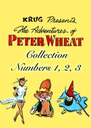 The Adventures of Peter Wheat Collection, Numbers 1, 2, 3 ebook by Yojimbo Press LLC, Bakers Associates, Walt Kelly