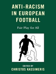 Anti-Racism in European Football - Fair Play for All ebook by Christos Kassimeris,Kurt Wachter,Danny Lynch,Ruth Johnson,Ged Grebby,Linda Tsoumpanou