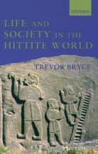 Life and Society in the Hittite World ebook by Trevor Bryce