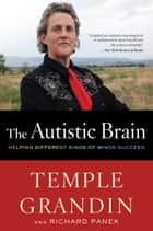 The Autistic Brain - Thinking Across the Spectrum ebook by Temple Grandin, Richard Panek
