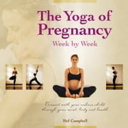 The Yoga of Pregnancy Week by Week - Connect with Your Unborn Child through the Mind, Body and Breath ebook by Mel Campbell