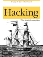 Hacking: The Next Generation - The Next Generation ebook by Nitesh Dhanjani, Billy Rios, Brett Hardin