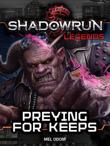 Shadowrun Legends: Preying for Keeps ebook by Mel Odom