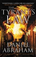 The Tyrant's Law ebook by Daniel Abraham