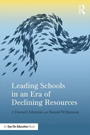 Leading Schools in an Era of Declining Resources ebook by Ronald Williamson,J. Howard Johnston