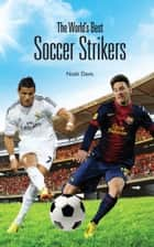 The World's Best Soccer Strikers ebook by Noah Davis, Yonatan Ginsberg