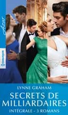 Secrets de milliardaires - Intégrale 3 romans ebook by Lynne Graham