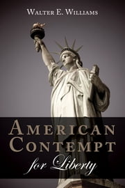 American Contempt for Liberty ebook by Walter E. Williams