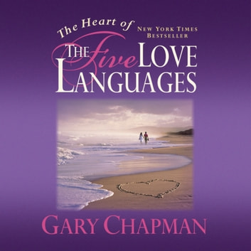 The Heart of the Five Love Languages audiobook by Gary Chapman