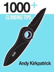 1000+ Climbing Tips ebook by Andrew Kirkpatrick