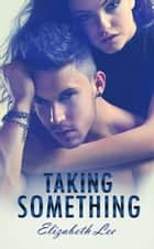 Taking Something ebook by Elizabeth Lee