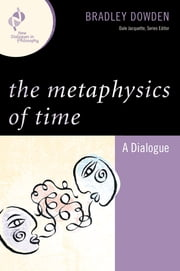 The Metaphysics of Time - A Dialogue ebook by Bradley Dowden
