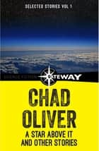 A Star Above It and Other Stories - The Collected Short Stories of Chad Oliver Volume One ebook by Chad Oliver