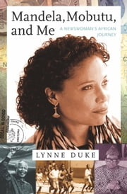 Mandela, Mobutu, and Me - A Newswoman's African Journey ebook by Lynne Duke
