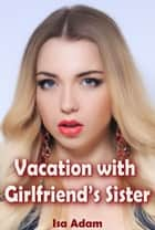 Vacation with Girlfriend's Sister ebook by Isa Adam