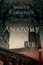 Anatomy of Murder ebook by Imogen Robertson
