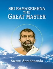 Sri Ramakrishna - The Great Master ebook by Swami Saradananda