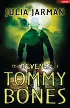 The Revenge of Tommy Bones ebook by Julia Jarman, Sean Longcroft