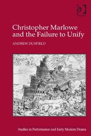 Christopher Marlowe and the Failure to Unify ebook by Dr Andrew Duxfield,Dr Helen Ostovich