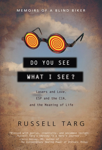 Do You See What I See?: Memoirs of a Blind Biker ebook by Russell Targ